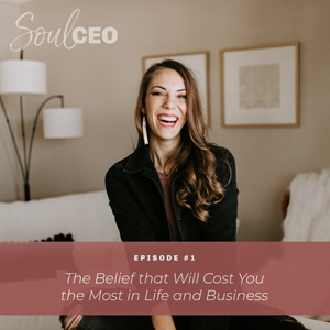 Ep #1: The Belief that Will Cost You the Most in Life and Business