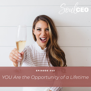 Ep #40: YOU Are the Opportunity of a Lifetime
