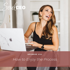 Ep #41: How to Enjoy the Process