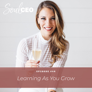Ep #46: Learning as You Grow