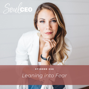 Ep #48: Leaning into Fear