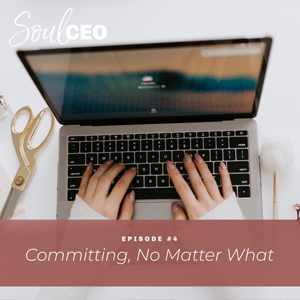 Ep #4: Committing No Matter What