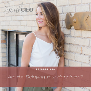 [SCEO] 64: Are You Delaying Your Happiness?