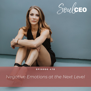 Ep #70: Negative Emotions at the Next Level