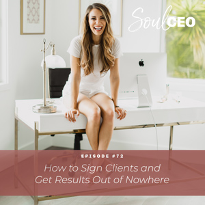 Ep #72: How to Sign Clients and Get Results Out of Nowhere