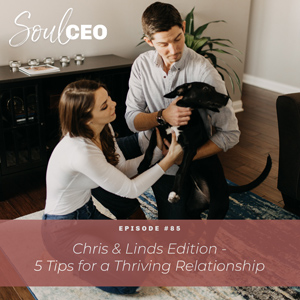 Ep #85: Chris & Linds Edition – 5 Tips for a Thriving Relationship
