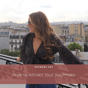 Ep #87: How to Attract Your Soulmate