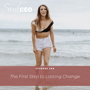 Ep #89: The First Step to Lasting Change