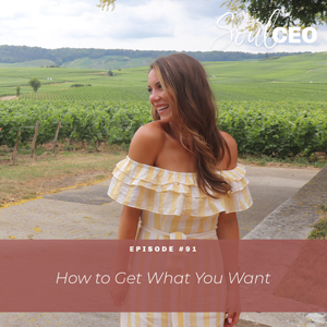 Ep #91: How to Get What You Want