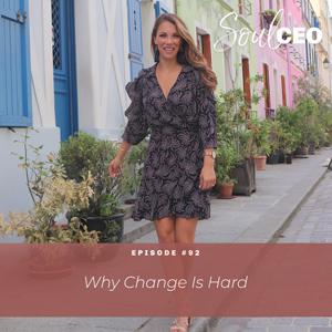 Ep #92: Why Change Is Hard