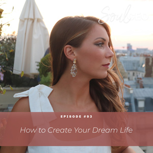Ep #93: How to Create Your Dream Life