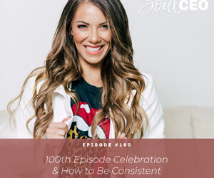 Ep #100: 100th Episode Celebration & How to Be Consistent