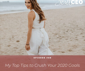 Ep #96: My Top Tips to Crush Your 2020 Goals