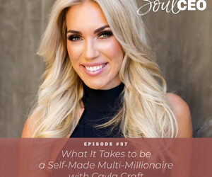 Ep #97: What It Takes to be a Self-Made Multi-Millionaire with Cayla Craft