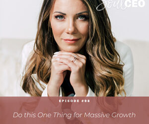 Ep #98: Do this One Thing for Massive Growth