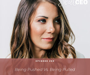 Ep #99: Being Pushed Vs. Being Pulled