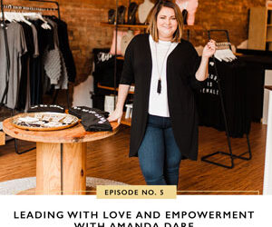 Ep #5: Leading with Love and Empowerment with Amanda Dare