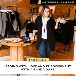 Leading with Love and Empowerment with Amanda Dare