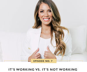 Ep #7: It's Working Vs. It's Not Working