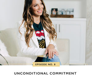 Ep #8: Unconditional Commitment
