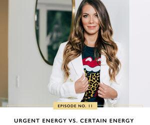 Ep #11: Urgent Energy Vs. Certain Energy