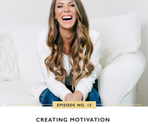 Ep #15: Creating Motivation