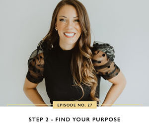 Ep #27: Step 2 – Find Your Purpose