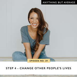 Step 4 - Change Other People's Lives