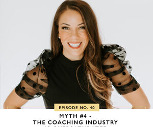 Ep #40: Myth #4 – The Coaching Industry is Oversaturated