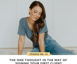 Ep #42: The One Thought in the Way of Signing Your First Client