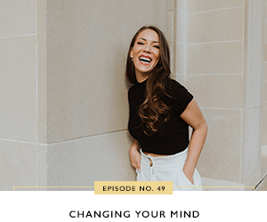 Ep #49: Changing Your Mind