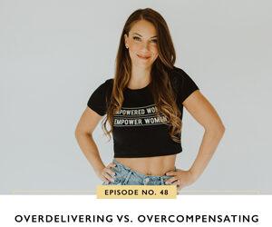 Ep #48: Overdelivering vs. Overcompensating