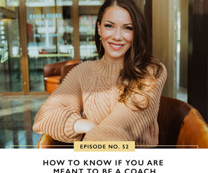 Ep #52: How to Know If You Are Meant to Be a Coach