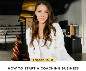 Ep #53: How to Start a Coaching Business