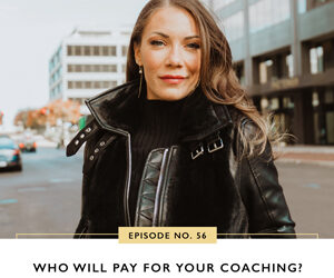 Ep #56: Who Will Pay for Your Coaching?