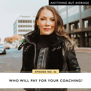 Anything But Average with Lindsey Mango | Who Will Pay for Your Coaching?
