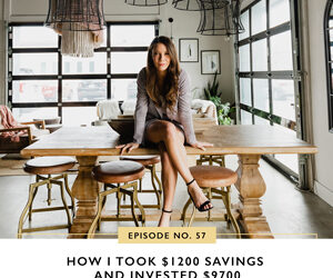 Ep #57: How I Took $1200 Savings and Invested $9700
