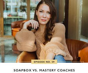 Ep #59: Soapbox Vs. Mastery Coaches