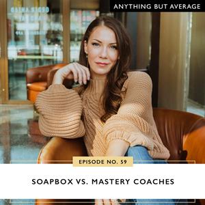 Anything But Average with Lindsey Mango   Soapbox Vs. Mastery Coaches