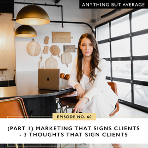 Anything But Average with Lindsey Mango | (Part 1) Marketing that Signs Clients - 3 Thoughts that Sign Clients