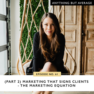 Anything But Average with Lindsey Mango   (Part 2) Marketing that Signs Clients - The Marketing Equation