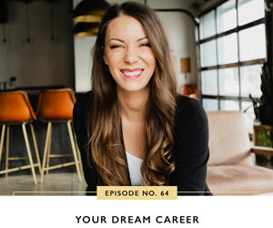Ep #64: Your Dream Career