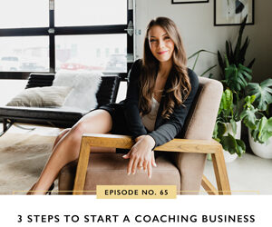 Ep #65: 3 Steps to Start a Coaching Business