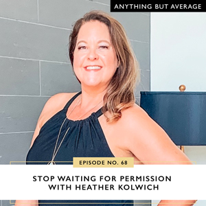 Anything But Average with Lindsey Mango | Stop Waiting for Permission with Heather Kolwich