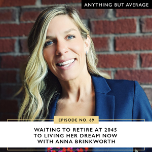 Anything But Average with Lindsey Mango | Waiting to Retire at 2045 to Living Her Dream Now with Anna Brinkworth