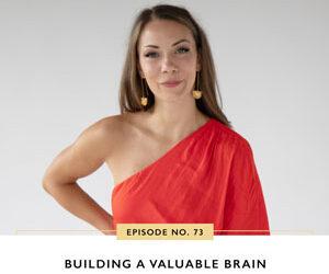 Ep #73: Building a Valuable Brain
