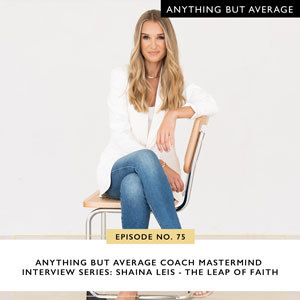 Anything But Average with Lindsey Mango | Anything but Average Coach Mastermind Interview Series: Shaina Leis - The Leap of Faith