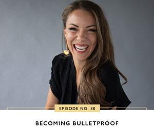Ep #80: Becoming Bulletproof