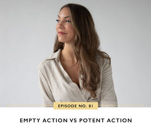 Ep #81: Empty Action vs Potent Action